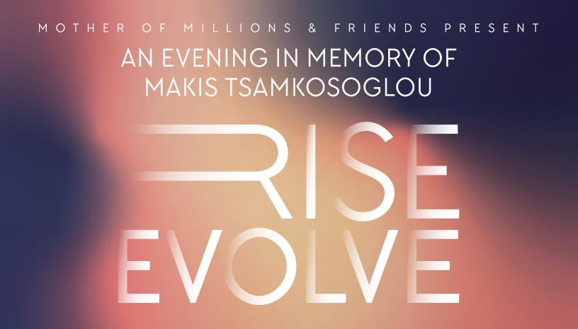 Rise Evolve ‑ An Evening in Memory of Makis Tsamkosoglou